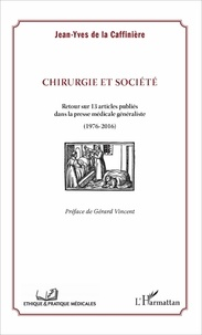 Jean-Yves de La Caffinière - Chirurgie et société - Retour sur 13 articles publiés dans la presse médicale généraliste (1976-2016).