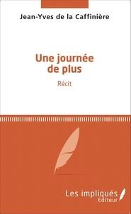 Jean-Yves de La Caffinière - Les Impliqués  : Une journée de plus - Récit.
