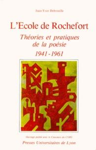 Jean-Yves Debreuille - L'écle de Rochefort - Théories et pratiques de la poésie, 1941-1961.