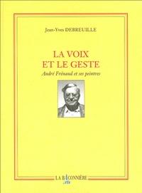Jean-Yves Debreuille et Geneviève Asse - La voix et le geste - André Frénaud et ses peintres.