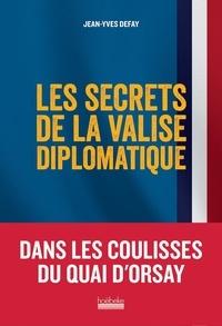 Jean-Yves Defay - Les secrets de la valise diplomatique.