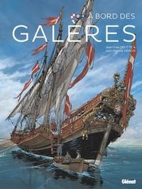 Jean-Yves Delitte et Jean-Benoît Héron - A bord À bord des galères : À bord des galères.