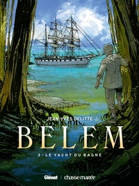 Jean-Yves Delitte - Belem - Tome 03 - Le yacht du bagne.