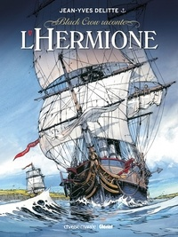 Jean-Yves Delitte - Black Crow raconte - Tome 01 - L'Hermione.