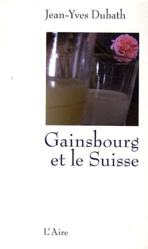 Jean-Yves Dubath - Gainsbourg et le Suisse.