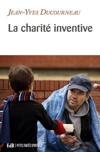 Jean-Yves Ducourneau - La charité inventive.