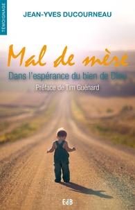 Jean-Yves Ducourneau - Mal de mère - Dans l'espérance du bien de Dieu.