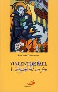 Jean-Yves Ducourneau - Vincent de Paul - L'amour est un feu.