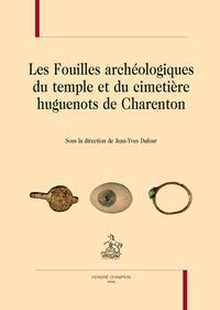 Jean-Yves Dufour - Les fouilles archéologiques du temple et du cimetière hugenots de Charenton.