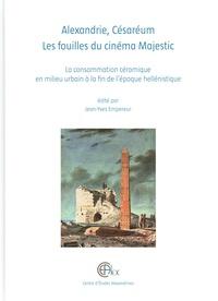 Jean-Yves Empereur - Alexandrie, Cesareum. Les fouilles du cinéma Majestic - La consommation céramique en milieu urbain à la fin de l'époque hellénistique.