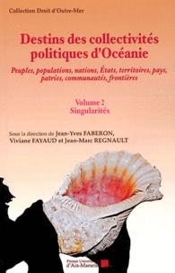 Jean-Yves Faberon et Viviane Fayaud - Destins des collectivités politiques d'Océanie - Volume 2, Singularités.