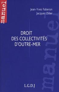 Jean-Yves Faberon et Jacques Ziller - Droit des collectivités d'outre-mer.