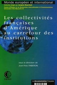 Jean-Yves Faberon et Alexandra Achille - Les collectivités françaises d'Amérique au carrefour des institutions.