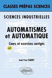 Jean-Yves Fabert - Automatismes et automatique Classes prépas Sciences industrielles - Cours et exercices corrigés.