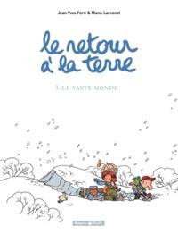Jean-Yves Ferri et Manu Larcenet - Le retour à la terre Tome 3 : Le Vaste monde.