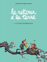 Jean-Yves Ferri et Manu Larcenet - Le retour à la terre Tome 6 : Les métamorphoses.