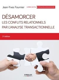 Jean-Yves Fournier - Désamorcer les conflits relationnels par l'Analyse Transactionnelle.