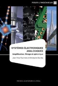 Jean-Yves Fourniols et Christophe Escriba - Systèmes électroniques analogiques - Amplification, filtrage et optronique.
