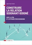 Jean-Yves Frenot - Construire la relation soignant-soigné - Avec la PNL et l'hypnose éricksonienne.