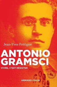 Jean-Yves Frétigné - Antonio Gramsci - Vivre, c'est résister.
