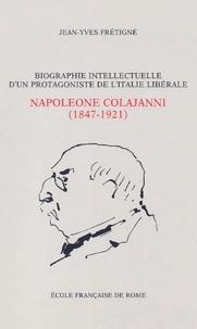 Jean-Yves Frétigné - Biographie intellectuelle d'un protagoniste de l'Italie libérale : Napoleone Colajanni ( 1847-1921 ) : essai sur la culture politique d'un sociologue et député sicilien à l'âge du positivisme ( 1860-1903 ).