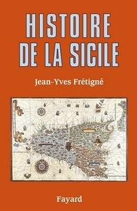 Jean-Yves Frétigné - Histoire de la Sicile.