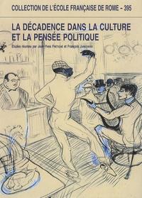 Jean-Yves Frétigné et François Jankowiak - La décadence dans la culture et la pensée politiques - Espagne, France et Italie (XVIIIe-XXe siècle).