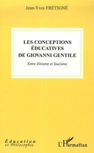 Jean-Yves Frétigné - Les conceptions éducatives de Giovanni Gentile - Entre élitisme et fascisme.