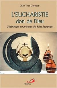 Jean-Yves Garneau - L'Eucharistie, don de Dieu - Célébrations en présence du Saint Sacrement.
