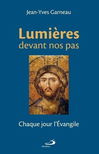 Jean-Yves Garneau - Lumières devant nos pas - Chaque jour l'Evangile.