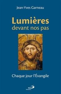Jean-Yves Garneau - Lumières devant nos pas - Chaque jour l'Évangile.