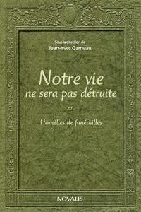 Jean-Yves Garneau - Notre vie ne sera pas détruite - Homélies de funérailles.