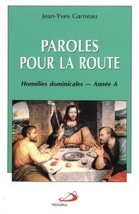 Jean-Yves Garneau - Paroles pour la route - Homélies dominicales - Année A.