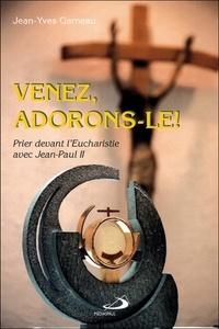 Jean-Yves Garneau - Venez, adorons-le ! - Prier devant l'Eucharistie avec Jean-Paul II.