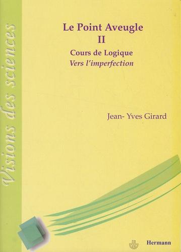 Jean-Yves Girard - Le point aveugle - Cours de logique Tome 2, Vers l'imperfection.