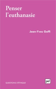 Jean-Yves Goffi - Penser l'euthanasie.