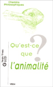 Jean-Yves Goffi - Qu'est-ce-que l'animalité ?.