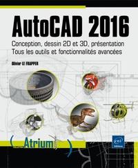 Jean-Yves Gouez et Olivier Le Frapper - AutoCAD 2016 - Conception, dessin 2D et 3D, présentation ; Tous les outils et fonctionnalités avancées.