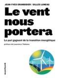 Jean-Yves Grandidier et Gilles Luneau - Le vent nous portera - Le pari gagnant de la transition énergétique.