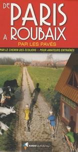 Jean-Yves Grégoire - De Paris à Roubaix par les pavés - Par le chemin des écoliers et pour amateurs entraînés.