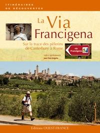 Jean-Yves Grégoire - La Via Francigena. Sur la trace des pèlerins de Canterbury à Rome.