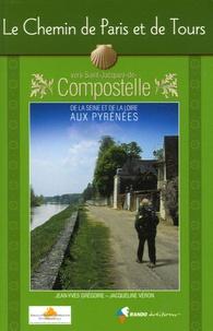 Jean-Yves Grégoire et Jacqueline Véron - Le Chemin de Paris et de Tours vers Saint-Jacques-de-Compostelle - Guide pratique du pèlerin.