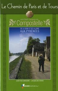 Jean-Yves Grégoire - Le chemin de Paris et de Tours - Vers Saint-Jacques-de-Compostelle, guide partique du pèlerin.