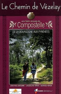 Jean-Yves Grégoire et Jacqueline Véron - Le Chemin de Vézelay vers Saint-Jacques-de-Compostelle - Guide pratique du pèlerin.