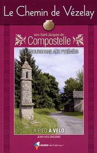 Jean-Yves Grégoire - Le Chemin de Vézelay vers Saint-Jacques-de-Compostelle - Guide pratique du pèlerin.