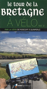 Jean-Yves Grégoire - Le tour de Bretagne à vélo - Volume 2, Par la côte de Roscoff à Quimperlé.