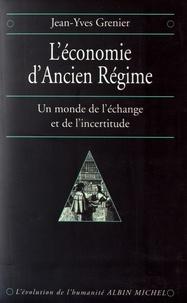 Jean-Yves Grenier - L'économie d'Ancien Régime - Un monde de l'échange et de l'incertitude.