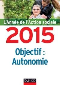 Jean-Yves Guéguen - Objectif : autonomie - L'année de l'action sociale 2015.