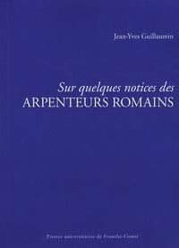 Jean-Yves Guillaumin - Sur quelques notices des arpenteurs romains.