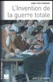 Jean-Yves Guiomar - L'invention de la guerre totale - XVIIIe-XXe siècle.